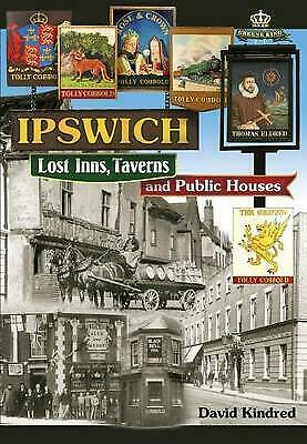Ipswich: Lost Inns, Taverns And Public Houses David Kindred Very Good Book • 7.65£