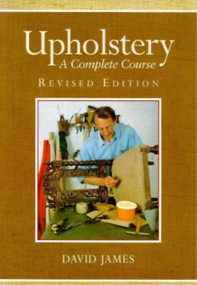 Upholstery: A Complete Course, James, David, Used; Good Book • 23.12£