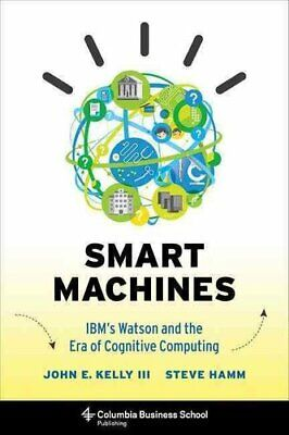 Smart Machines IBM's Watson And The Era Of Cognitive Computing 9780231168564 • 14.29£