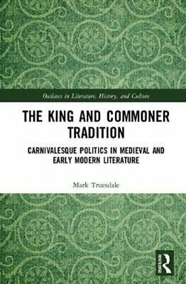£114.50 • Buy The King And Commoner Tradition Carnivalesque Politics In Medie... 9780815364764
