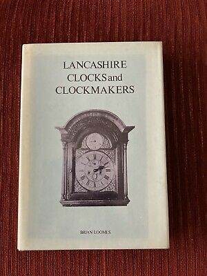 Lancashire Clocks & Clockmakers By Brian Loomes (Book) • 15£