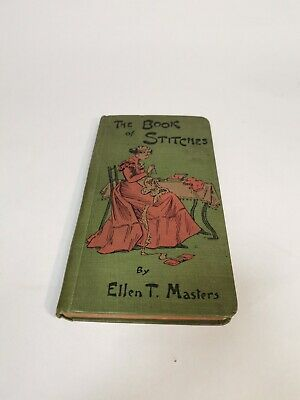 £8.99 • Buy 1899 NEEDLEWORK Victorian BOOK Of STITCHES By Ellen T. Masters - VERY RARE