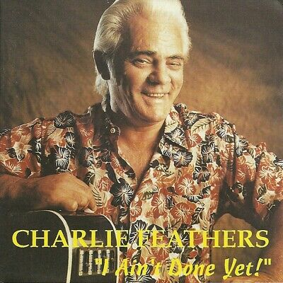 £18.85 • Buy CD - Charlie Feathers - I Ain´T Done Yet