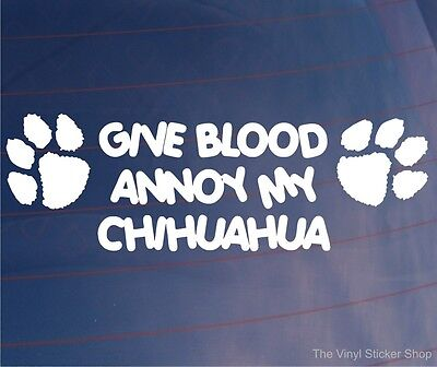 £2.29 • Buy Car Sticker GIVE BLOOD ANNOY MY CHIHUAHUA Funny Van Bumper Window Home Decal