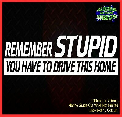AU6.90 • Buy 4x4 Ute Car Drift MX Funny Decal Stickers REMEMBER STUPID 200mm