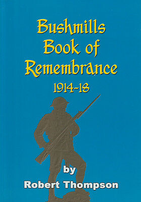BUSHMILLS BOOK OF REMEMBRANCE 1914-1918  By Robert Thompson (2014) • 7.50£