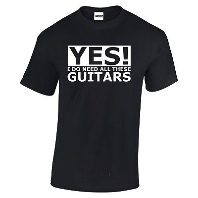 £9.97 • Buy Guitar Yes I Do Need All These Guitars T Shirt Gibson Fender Gift Music T Shirt