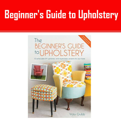 Beginner's Guide To Upholstery:10 Achievable DIY Upholstery Book Vicky Grubb Pb • 19.99£