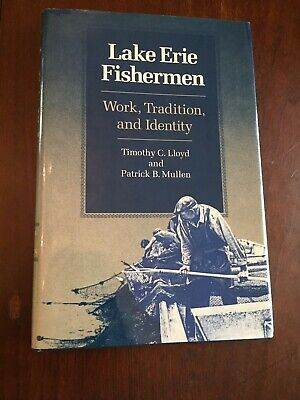 Lake Erie Fishermen, Work, Tradition, & Identity, Timothy C. Lloyd And P. Mullen • 13$