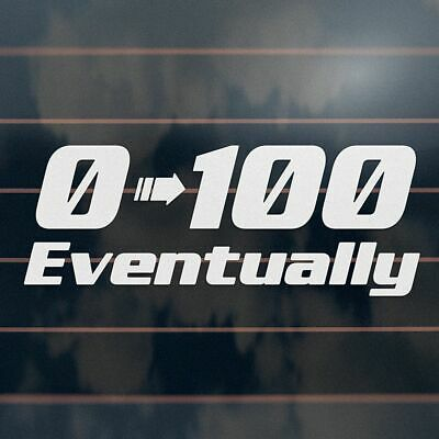 AU6.45 • Buy 0-100 EVENTUALLY Sticker 185mm Zero To One Hundred Decal Ute Car Truck Decal