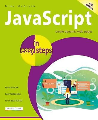 JavaScript In Easy Steps, 6th Edition - By Mike McGrath - FREE P&P • 8.99£