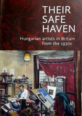 Their Safe Haven: Hungarian Artists In Britain From The 1930s. • 7.99£