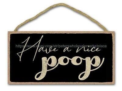 Garage  Plaques And Decor Have A Nice Poop Funny Bathroom Quote Wood Sign • 11.50£