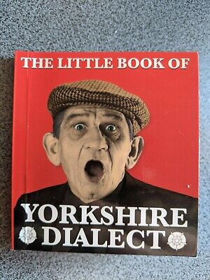 The Little Book Of Yorkshire Dialect By Arnold Kellett (Paperback, 2008) • 2£