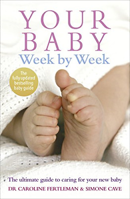 Your Baby Week By Week: The Ultimate Guide To Caring For Your New Baby: The To � • 14.26£