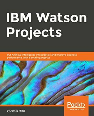 IBM Watson Projects: Eight Exciting Projects That Put Artificial Intelligence In • 51.83£