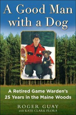$9.99 • Buy A Good Man With A Dog: Maine Game Warden  Mint  Roger Guay & Kate Flora Hc/dj