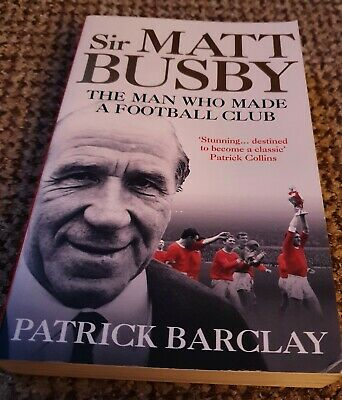 £3.99 • Buy Sir Matt Busby The Man Who Made A Football Club Paperback Book ByPatrick Barclay