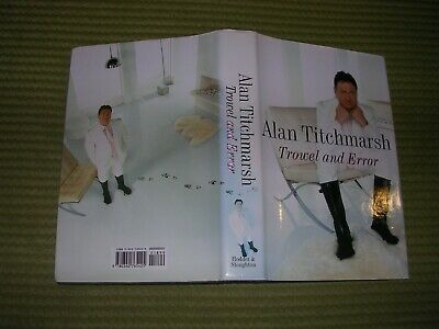 £8 • Buy Alan Titchmarsh Signed Hardback Book,trowel And Error,notes From A Life On Earth