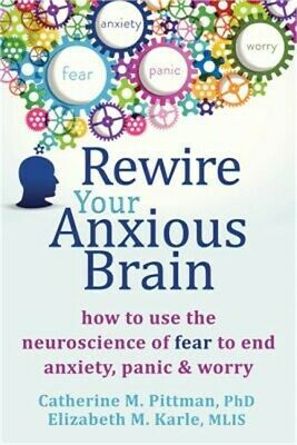 $14.90 • Buy Rewire Your Anxious Brain: How To Use The Neuroscience Of Fear To End Anxiety, P