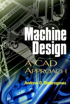 Machine Design : A CAD Approach By Andrew D. Dimarogonas (2000, Hardcover) • 49.36£