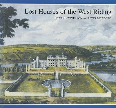 LOST HOUSES OF THE WEST RIDING Published 1998 • 21.99£