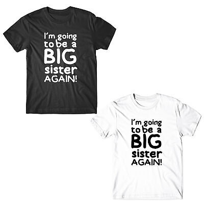 I'M Going To Be A Big Sister Again T-Shirt Birthday Gift Kids Tee Top • 8.99£