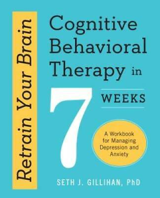 $8.34 • Buy Retrain Your Brain: Cognitive Behavioral Therapy In 7 Weeks: A Workb - VERY GOOD