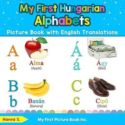 My First Hungarian Alphabets Picture Book With English Translations: ... • 11.65£