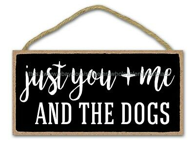 Plaque Wall Art Just You And Me And The Dogs Inspirational Quote Wood Sign • 11.50£