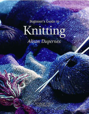 Beginner's Guide To Knitting By Alison Dupernex (Paperback, 2004) • 2.50£