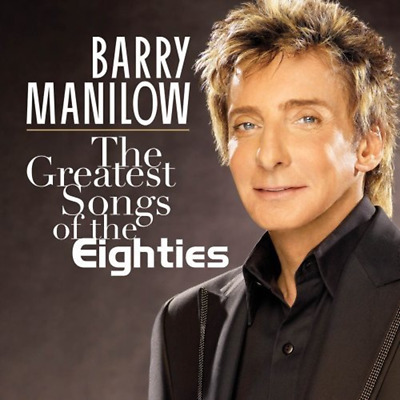 The Greatest Songs Of The Eighties - Barry Manilow (CD) (2009) • 2.31£