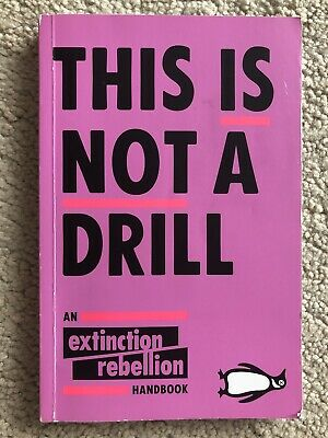 This Is Not A Drill: An Extinction Rebellion Handbook By Extinction Rebellion • 5.10£