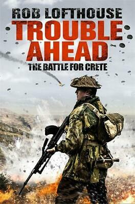 Trouble Ahead: The Battle For Crete, Lofthouse, Rob, New Book • 4.55£
