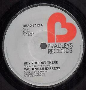 VAUDEVILLE EXPRESS Hey You Out There 7 INCH VINYL UK Bradleys 1974 B/W I'd • 3.40£