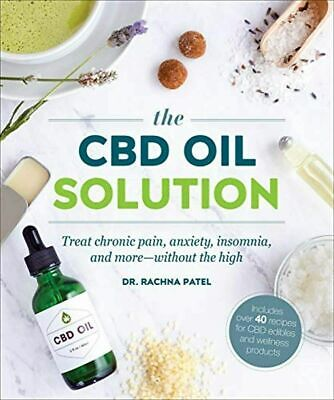 The CBD Oil Solution: Treat Chronic Pain Anxiety Insomnia Without The High Book • 6.43£