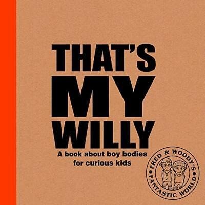 £7.46 • Buy Thats My Willy 2019 A Book About Boy Bodies For Curious Kids Fred  Woodys F