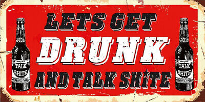 £3.49 • Buy Lets Get Drunk Talk Shite Quote Drinking Beer Bar Man Cave Pub Shed Metal Sign