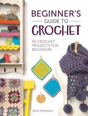£8.50 • Buy Beginners Guide To Crochet By Sarah Shrimpton Paperback 20 Projects