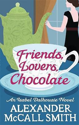 AU6 • Buy McCALL SMITH. Alexander FRIENDS,LOVERS,CHOCOLATE. Featuring Isobel Dalhousie.