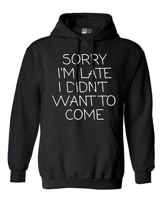 $29.95 • Buy Sorry I'm Late I Didn't Want To Come Funny Quotes DT Sweatshirt Hoodie