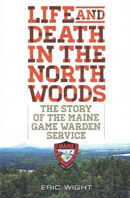 $17.51 • Buy Life And Death In The North Woods : The Story Of The Maine Game Warden Servic...