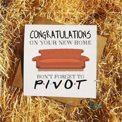 Congratulations New Home Friends Dont Forget To Pivot - Funny House Warming Card • 2.99£