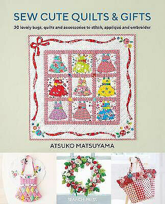Sew Cute Quilts & Gifts: 30 Lovely Bags, Quilts And Accessories To Stitch, Appli • 10.89£