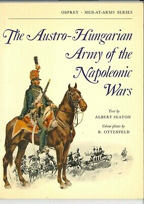 The Austro Hungarian Army Of The Napolenic Wars       ( Osprey Men-at-Arms ) VGC • 6.50£