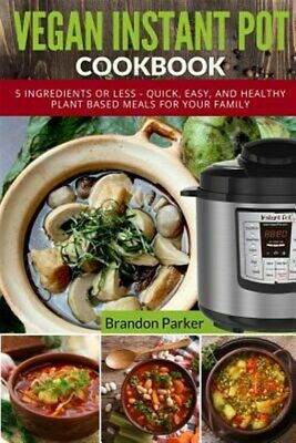 $18.58 • Buy Vegan Instant Pot Cookbook : 5 Ingredients Or Less - Quick, Easy, And Healthy...
