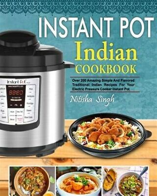 $13.72 • Buy Instant Pot Indian Foods Cookbook: Over 200 Amazing Simple And Flavored Tradi...