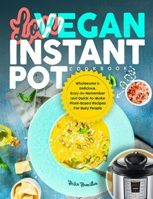 $15.97 • Buy Love Vegan Instant Pot Cookbook: Wholesome & Delicious, Easy-to-Remember And ...