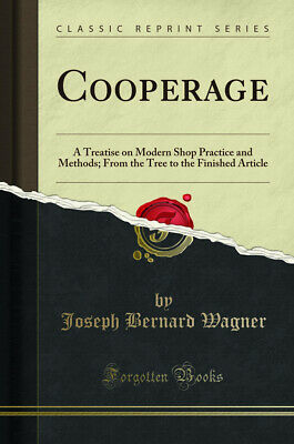 Cooperage: A Treatise On Modern Shop Practice And Methods (Classic Reprint) • 12.23£