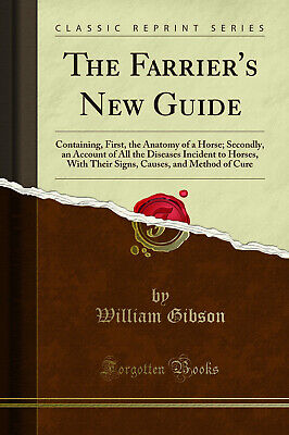 The Farrier's New Guide: Containing, First, The Anatomy Of A Horse • 12.23£
